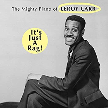 It's Just a Rag! The Mighty Piano of Leroy Carr