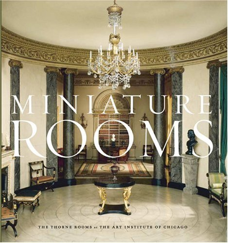 Miniature Rooms: The Thorne Rooms at the Art Institute of Chicago by Bruce Hatton Boyer (2004-08-20)