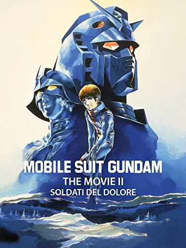 Mobile Suit Gundam - The Movie 2: Soldati del dolore