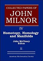 Collected Papers of John Milnor: Homotopy, Homology and Manifolds