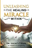 Unleashing the Healing Miracle within: Dr. Lucky's 7 Steps to Health and Longevity
