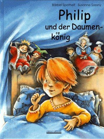 Philip und der Daumenkönig: Wie man sich das Daumenlutschen abgewöhnen kann. Buch mit Daumenkönig-Fingerpuppe aus Filz