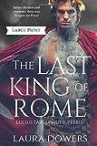 The Last King of Rome: Lucius Tarquinius Superbus (Large Print Edition) (The Rise of Rome)