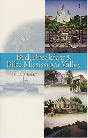 Bed, Breakfast & Bike Mississippi Valley (Cycling Guidebook)