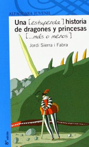 UNA (ESTUPENDA) HISTORIA DE DRAGONES Y PRINCESAS (MÁS O MENOS) (Infantil Azul 12 Años)