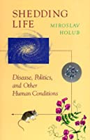 Shedding Life: Disease, Politics, and Other Human Conditions