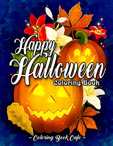 Happy Halloween Coloring Book: An Adult Coloring Book Featuring Fun and Easy Halloween Designs with Relaxing Flowers, Cute Animals, Pumpkins and Much More!