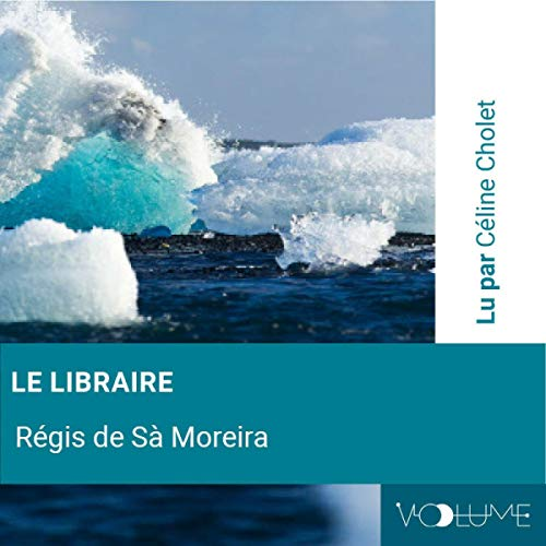 Le libraire                   By:                                                                                                                                 Régis De Sà Moreira                               Narrated by:                                                                                                                                 Céline Cholet                      Length: 2 hrs and 11 mins     Not rated yet     Overall 0.0