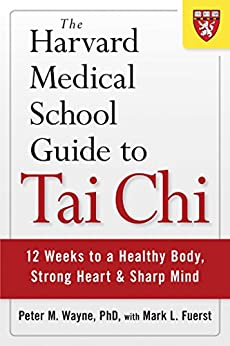 The Harvard Medical School Guide to Tai Chi: 12 Weeks to a Healthy Body, Strong Heart, and Sharp Mind (Harvard Health Publications) by [Peter Wayne]