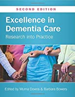 Excellence In Dementia Care: Research Into Practice (UK Higher Education OUP Humanities & Social Sciences Health) by Murna Downs(2014-09-01)