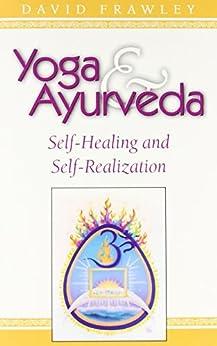 Yoga & Ayurveda: Self-Healing and Self-Realization by [Dr. David Frawley]
