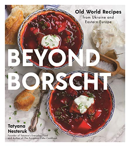 Compare Textbook Prices for Beyond Borscht: Old-World Recipes from Eastern Europe: Ukraine, Russia, Poland & More  ISBN 9781624149603 by Nesteruk, Tatyana