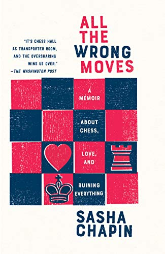 All the Wrong Moves: A Memoir About Chess, Love, and Ruining Everything (English Edition)