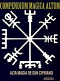 COMPENDIUM MAGICA ALTUM: Compendio de alta magia de san cipriano