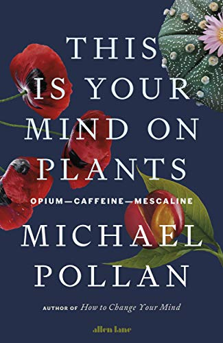 This Is Your Mind On Plants: Opium—Caffeine—Mescaline (English Edition)