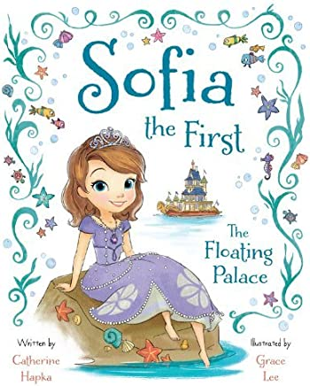 Sofia the First The Floating Palace by Disney Book Group, Hapka, Catherine (2013) Hardcover