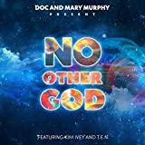Doc and Mary Murphy Present: No Other God