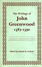 The Writings of John Greenwood, 1587-1590: Together with the Joint Writings of Henry Barrow and John Greenwood, 1587-1590