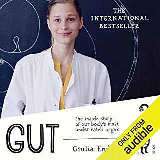 Gut                   By:                                                                                                                                 Giulia Enders                               Narrated by:                                                                                                                                 Katy Sobey                      Length: 7 hrs and 26 mins     908 ratings     Overall 4.6
