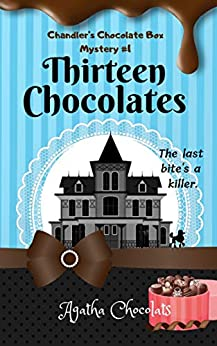 Thirteen Chocolates (Chandler's Chocolate Box Mystery Book 1) by [Agatha Chocolats]