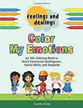 Feelings and Dealings: Color My Emotions: An SEL Coloring Book to Build Emotional Intelligence, Social Skills, and Empathy