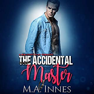 The Accidental Master: A Puppy Play Romance     The Accidental Master Series, Book 1              By:                                                                                                                                 M.A. Innes                               Narrated by:                                                                                                                                 Kenneth Obi                      Length: 6 hrs and 9 mins     80 ratings     Overall 4.6
