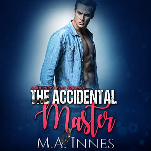 The Accidental Master: A Puppy Play Romance audiobook cover art