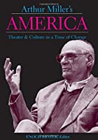 Arthur Miller's America: Theater And Culture in a Time of Change (Theater: Theory/Text/Performance (Paperback))