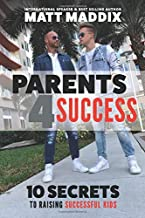 Parents 4 Success: 10 Secrets To Raising Successful Kids