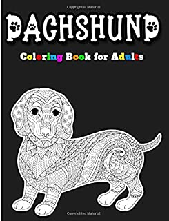 Dachshund Coloring Book for Adults: An Anti-stress Coloring Book with 37 Intrucate Cute, Lovable Dogs Colouring and Maze A...