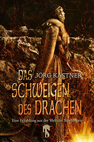 Das Schweigen des Drachen: Eine Erzählung aus der Welt der Nibelungen