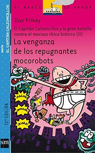 La venganza de los repugnantes mocorobots: El capitán Calzoncillos y la gran batalla contra el mocoso chico biónico II: 9 (Barco de Vapor Azul)