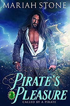Pirate's Pleasure: A Pirate Time Travel Romance (Called by a Pirate Book 2) by [Mariah Stone]