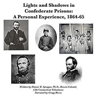 Lights and Shadows in Confederate Prisons a Personal Experience, 1864-5                   By:                                                                                                                                 Homer B. Sprague                               Narrated by:                                                                                                                                 Gregg Rizzo                      Length: 3 hrs and 2 mins     Not rated yet     Overall 0.0
