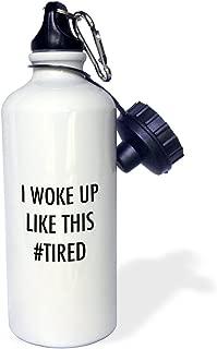 3dRose wb_224602_1 I Woke Up Like This Hashtag Tired Sports Water Bottle, 21 oz, White