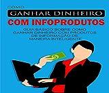 Como Ganhar Dinheiro com Infoprodutos (Portuguese Edition)