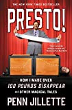 Presto!: How I Made over 100 Pounds Disappear and Other...