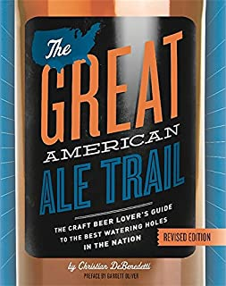 The Great American Ale Trail (Revised Edition): The Craft Beer Lover s Guide to the Best Watering Holes in the Nation