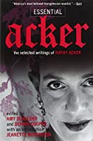 Essential Acker: The Selected Writings of Kathy Acker (Acker, Kathy)