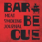 Barbecue Meat Smoking Journal: The Smoker's Must-Have Accessory for Every Barbecue Enthusiast - Take Notes, Refine Process, Improve Result - Become the BBQ Guru