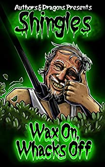 Wax On, Whacks Off (Shingles Book 13) by [Robert Bevan, Authors and Dragons]