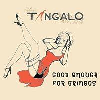 Good Enough for Gringos