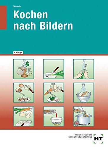 Kochen nach Bildern: Sonderschule, Kindergarten, Werksttten und Wohngruppen fr Personen mit Behinderungen