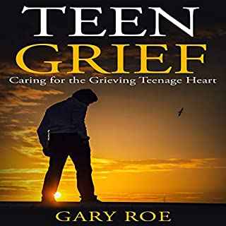 Teen Grief: Caring for the Grieving Teenage Heart cover art