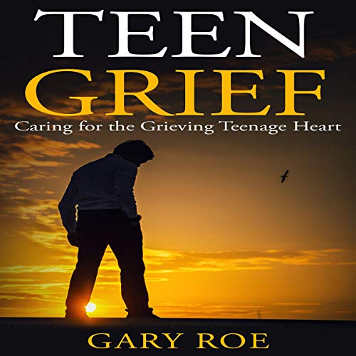 『Teen Grief: Caring for the Grieving Teenage Heart』のカバーアート