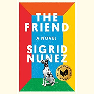 The Friend     A Novel              Written by:                                                                                                                                 Sigrid Nunez                               Narrated by:                                                                                                                                 Hillary Huber                      Length: 5 hrs and 59 mins     4 ratings     Overall 4.0