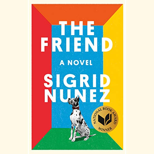 The Friend     A Novel              By:                                                                                                                                 Sigrid Nunez                               Narrated by:                                                                                                                                 Hillary Huber                      Length: 5 hrs and 59 mins     531 ratings     Overall 3.8