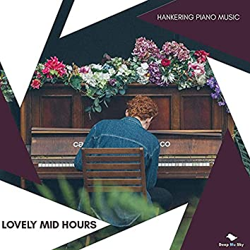 Lovely Mid Hours - Hankering Piano Music