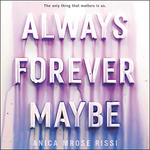 Always Forever Maybe                   Written by:                                                                                                                                 Anica Mrose Rissi                               Narrated by:                                                                                                                                 Brittany Pressley                      Length: 6 hrs and 15 mins     Not rated yet     Overall 0.0