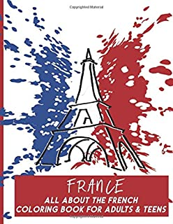 France All About The French Coloring Book For Adults & Teens: Fun, Easy and Relaxing Pages - Relaxation and De-Stress; Rel...